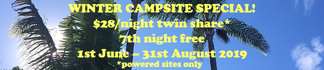 WINTER CAMPSITE SPECIAL! $28 per night twin share 7th night free 1st June - 31st August 2019